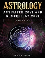 Astrology Activated 2021 AND Numerology 2021 (2 Books IN 1)