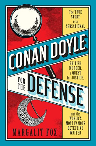 Image of Conan Doyle for the Defense: The True Story of a Sensational British Murder, a Quest for Justice, and the  World's Most Famous Detective Writer