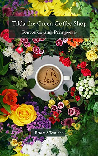 Tilda the Green Coffee Shop: Contos de uma Primavera