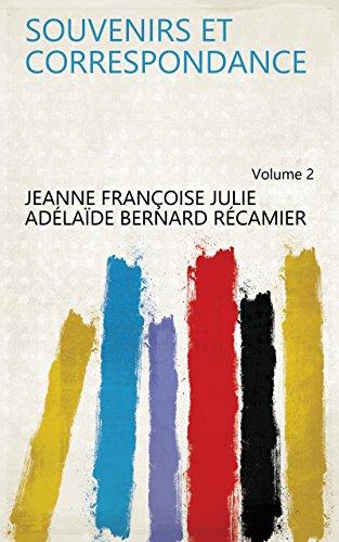 Souvenirs et correspondance Volume 2 (French Edition)