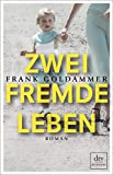 Zwei fremde Leben: Roman von Frank Goldammer