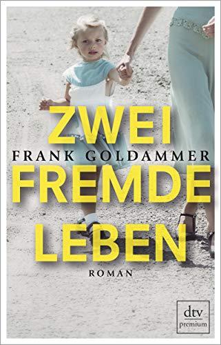 Buchseite und Rezensionen zu 'Zwei fremde Leben: Roman' von Frank Goldammer