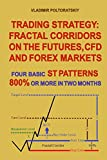 Trading Strategy: Fractal Corridors on the Futures, CFD and Forex Markets, Four Basic ST Patterns, 800% or More in Two Month ((Forex, Forex trading, Forex Strategy, Futures Trading, Band 3) - Vladimir Poltoratskiy