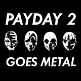 Payday 2 Goes Metal