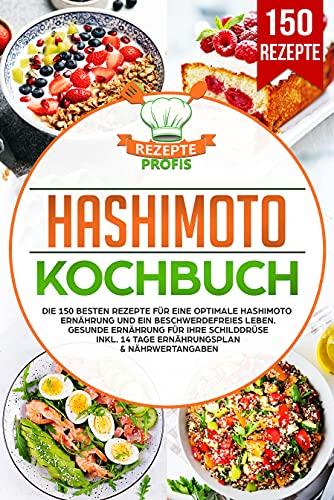 Hashimoto Kochbuch: Die 150 besten Rezepte für eine optimale Hashimoto Ernährung und ein beschwerdefreies Leben. Gesunde Ernährung für Ihre Schilddrüse inkl. 14 Tage Ernährungsplan & Nährwertangaben