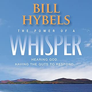 The Power of a Whisper     Hearing God, Having the Guts to Respond              By:                                                                                                                                 Bill Hybels                               Narrated by:                                                                                                                                 Scott Brick                      Length: 8 hrs and 3 mins     252 ratings     Overall 4.6