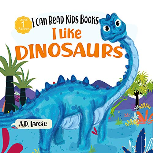 I Like Dinosaurs: I can Read Books Level 1 (I Can Read Kids Books Book 5) (English Edition)