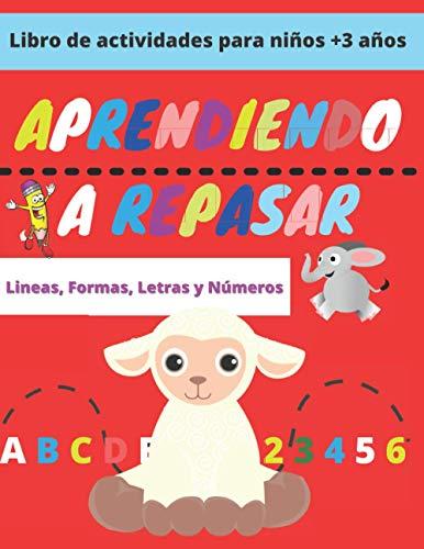 Aprendiendo a Repasar Lineas Formas Letras y Números: Libro de actividades para niños para aprender a escribir letras y ... niños de 3 años y más) (Spanish Edition)
