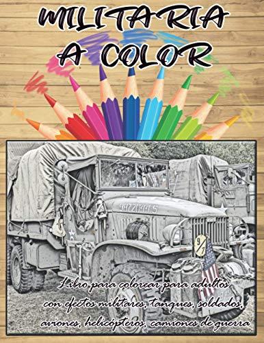 MILITARIA A COLOR | Libro para colorear para adultos con efectos militares, tanques, soldados, aviones, helicópteros, camiones de guerra: Libro con ... a gran tamaño, infantería, marina, aviación