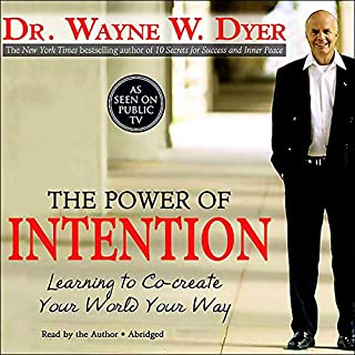 The Power of Intention     Learning to Co-Create Your World Your Way              Written by:                                                                                                                                 Dr. Wayne W. Dyer                               Narrated by:                                                                                                                                 Dr. Wayne W. Dyer                      Length: 4 hrs and 27 mins     34 ratings     Overall 4.8