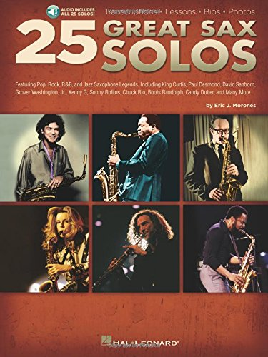 25 Great Sax Solos: Featuring Pop, Rock, R&B, and Jazz Saxophone Legends, Including King Curtis, Paul Desmond, David Sanborn, Grover Washington, JR., ... Boots Randolph, Candy Dulfer, and Many More