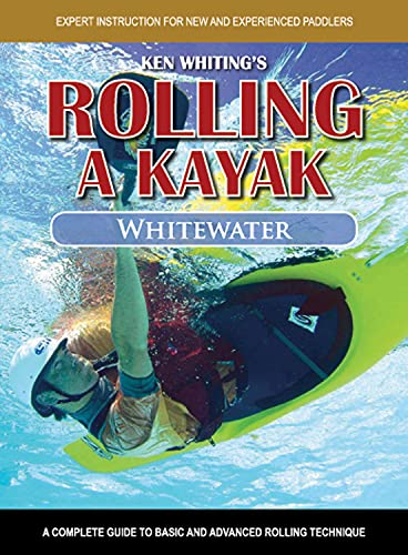 Rolling a Kayak - Whitewater: A Complete Guide to Basic and Advanced Rolling Technique
