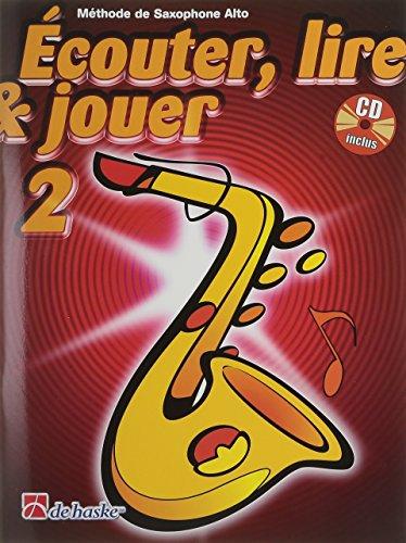 ECouter, Lire & Jouer 2 Saxophone Alto: MeThode De Saxophone Alto