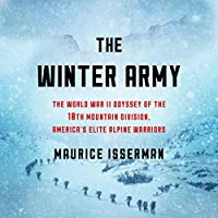 The Winter Army: The World War II Odyssey of the 10th Mountain Division, America's Elite Alpine Warriors - Library Edition