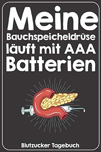 Meine Bauchspeicheldrüse läuft mit AAA Batterien Blutzucker Tagebuch: Tagebuch für 52 Wochen / 1 Jahr mit Medikamentenplan, Arztterminen, ... und Bolus Insulin für Diabetiker Typ 1 oder 2