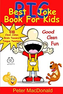 Best BIG Joke Book For Kids: Hundreds Of Good Clean Jokes,Brain Teasers and Tongue Twisters For Kids (Best Joke Book For Kids) (Volume 6)