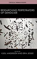Researching Perpetrators of Genocide (Critical Human Rights)