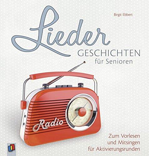 Liedergeschichten für Senioren: Zum Vorlesen und Mitsingen für Aktivierungsrunden