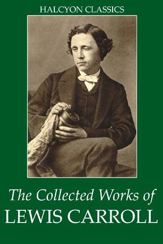 Download The Collected Works of Lewis Carroll (Unexpurgated Edition) (Halcyon Classics) (English Edition) B002IIEVEI