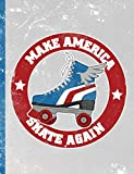 Make America Skate Again Composition Notebook Journal for Roller Skaters: A patriotic red white and blue retro spirit of '76 inspired design a great gift for any roller derby lover