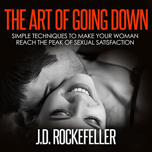 The Art of Going Down     Simple Techniques to Make Your Woman Reach the Peak of Sexual Satisfaction              By:                                                                                                                                 J.D. Rockefeller                               Narrated by:                                                                                                                                 Eddie Leonard Jr.                      Length: 21 mins     1 rating     Overall 1.0