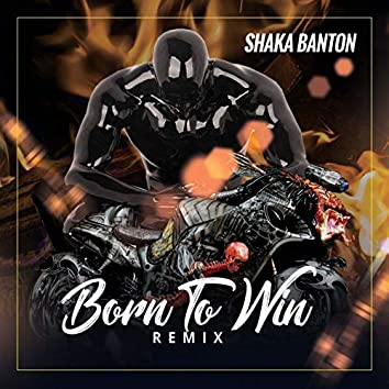 Born To Win (Remix)