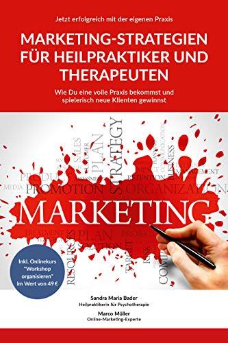 Jetzt erfolgreich mit der eigenen Praxis - Marketing-Strategien für Heilpraktiker...