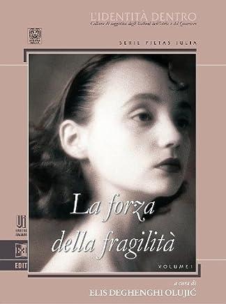 La forza della fragilità: La scrittura femminile nell'area istro-quarnerina: aspetti, sviluppi critici e prospettive (Lidentità dentro Vol. 1)