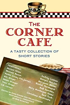 The Corner Cafe: A Tasty Collection of Short Stories (BBT Cafe Authors Book 1) by [Audrey Lintner, Marian Allen Christine Verstraete, Bob Sanchez Morgan Mandel, BBT Cafe Authors Red Tash, Shonell Bacon Mary Montague Sikes, W.S. Gager Maryann Miller, Karen Casey Fitzjerrell Bodie Parkhurst, S.B. Lerner, Sherry Wachter, Helen Ginger, Dani Greer]