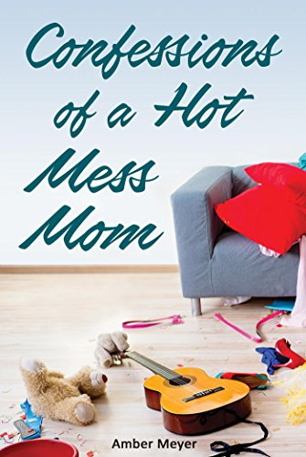 Confessions of a Hot Mess Mom (English Edition)