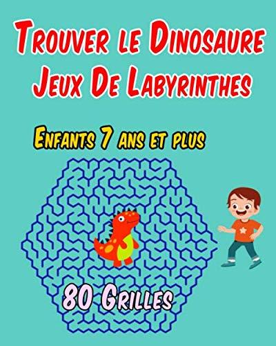 Trouver le Dinosaure Jeux De Labyrinthes Enfants 7 ans et plus 80 Grilles: Livre de jeux amusants pour Enfants | Un Véritable Casse-Tête, Gros Caractères Idéal Aussi Pour Les Personnes Malvoyantes