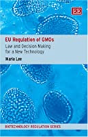 EU Regulation Of GMO's: Law and Decision Making for A New Technology (Biotechnology Regulation)