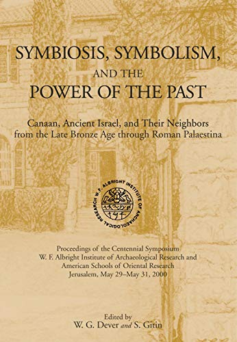 Symbiosis, Symbolism, and the Power of the Past (Canaan, Ancient Israel, and Their Neighbors, from the Late Bronze Age through Roman Palaestina)