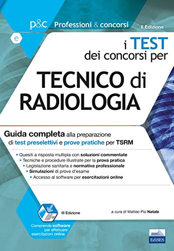 I test dei concorsi per tecnico di radiologia. Guida completa alla preparazione di test preselettivi e prove pratiche per TSRM. Con software di simulazione