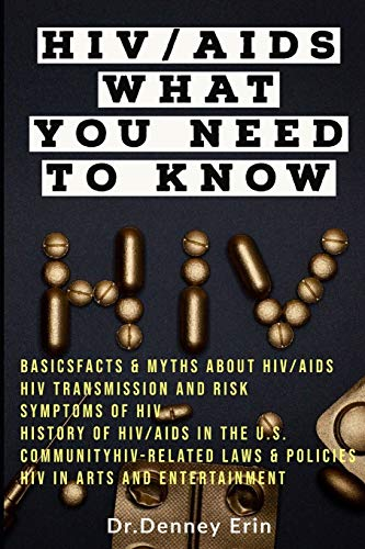 Compare Textbook Prices for HIV/AIDS: WHAT YOU NEED TO KNOW: LEARN ABOUT HIV/AIDS, Basics Facts & Myths About HIV/AIDS HIV Transmission and Risk Symptoms of HIV History of HIV/AIDS in the U.S. HIV/AIDS in the LGBTQ+ Comm  ISBN 9798665398501 by Erin, Dr.Denney