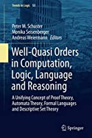Well-Quasi Orders in Computation, Logic, Language and Reasoning: A Unifying Concept of Proof Theory, Automata Theory, Formal Languages and Descriptive Set Theory (Trends in Logic, 53)