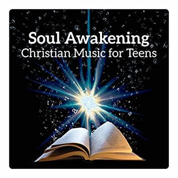 Soul Awakening – Christian Music for Teens (Peaceful Praise, Heart Filled with Light, Tranquil Worship, Blessed Harmony)