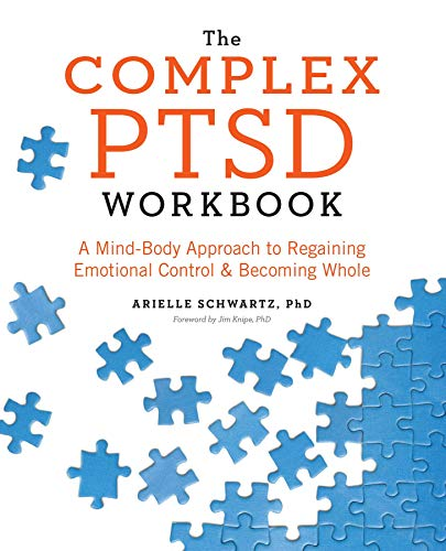 {Arielle Schwartz PhD} The Complex PTSD Workbook: A Mind-Body Approach to Regaining Emotional Control and Becoming Whole Paperback
