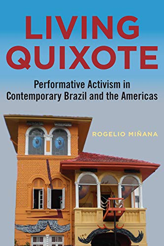 Compare Textbook Prices for Living Quixote: Performative Activism in Contemporary Brazil and the Americas Performing Latin American and Caribbean Identities Illustrated Edition ISBN 9780826522696 by Minana, Rogelio