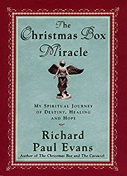 The Christmas Box Miracle: My Spiritual Journey of Destiny, Healing and Hope by [Richard Paul Evans]