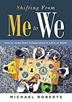 Shifting from Me to We: How to Jump-Start Collaboration in a PLC at Work