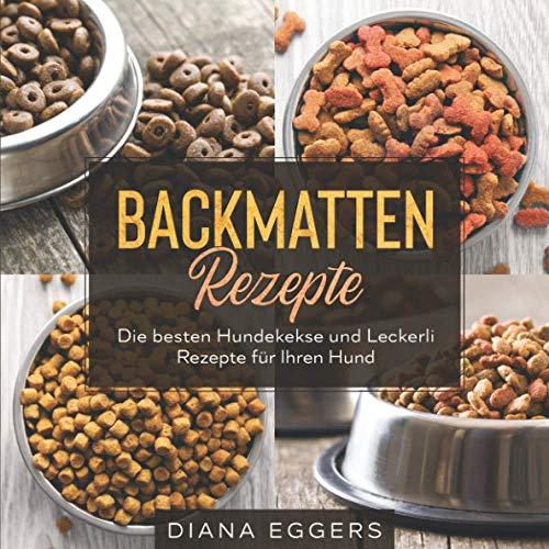 Backmatten Rezepte: Die besten Hundekekse und Leckerli Rezepte für Ihren Hund