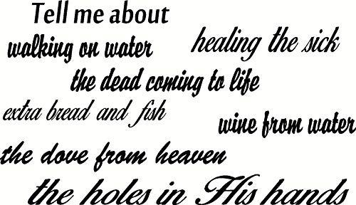 Cuéntame acerca de caminar sobre el agua, curar a los enfermos, los muertos que vienen a la vida, pan y pescado extra, vino del agua, la paloma del cielo, los agujeros en sus manos arte de la pared