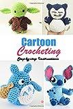 Cartoon Crocheting: Step-by-step Instructions: Cartoon Characters Crochet Book