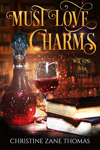 Must Love Charms: A Paranormal Women's Fiction Mystery (Witching Hour Book 3) by [Christine Zane Thomas]