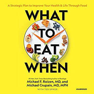 What to Eat When     A Strategic Plan to Improve Your Health and Life through Food              By:                                                                                                                                 Michael F. Roizen MD,                                                                                        Michael Crupain MD MPH,                                                                                        Ted Spiker                               Narrated by:                                                                                                                                 Lloyd James                      Length: 7 hrs and 2 mins     19 ratings     Overall 4.2