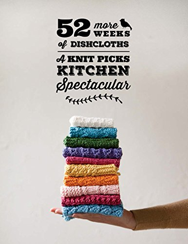 52 More Weeks of Dishcloths 2015 Pattern Collection: A Knit Picks Kitchen Spectacular