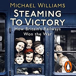 Steaming to Victory     How Britain's Railways Won the War              By:                                                                                                                                 Michael Williams                               Narrated by:                                                                                                                                 Nick McArdle                      Length: 13 hrs and 13 mins     34 ratings     Overall 4.2