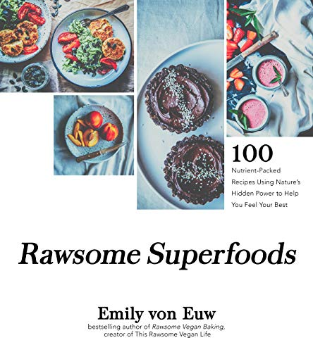 Rawsome Superfoods: 100+ Nutrient-Packed Recipes Using Nature's Hidden Power to Help You Feel Your