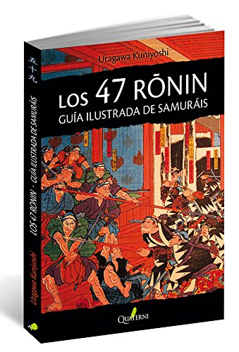 LOS 47 RONIN. Guía ilustrada de samuráis (GRANDES OBRAS DE LA LITERATURA JAPONESA)